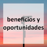 beneficios y oportunidades